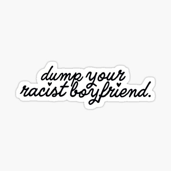Dump your racist boyfriend. Sticker