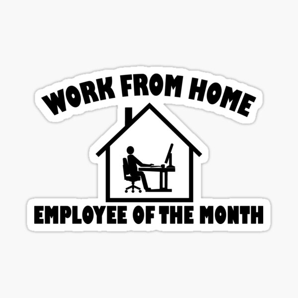 work from home employee of the month Sticker
