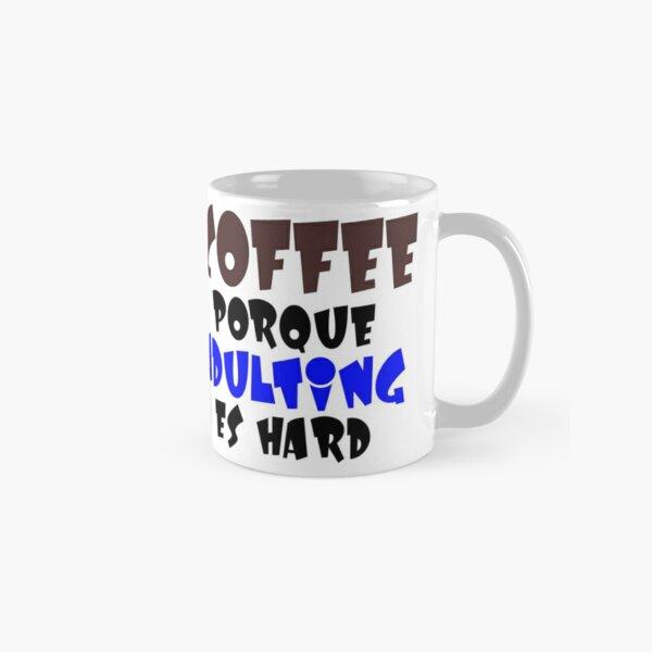Coffee Porque Adulting Es Hard blue Classic Mug