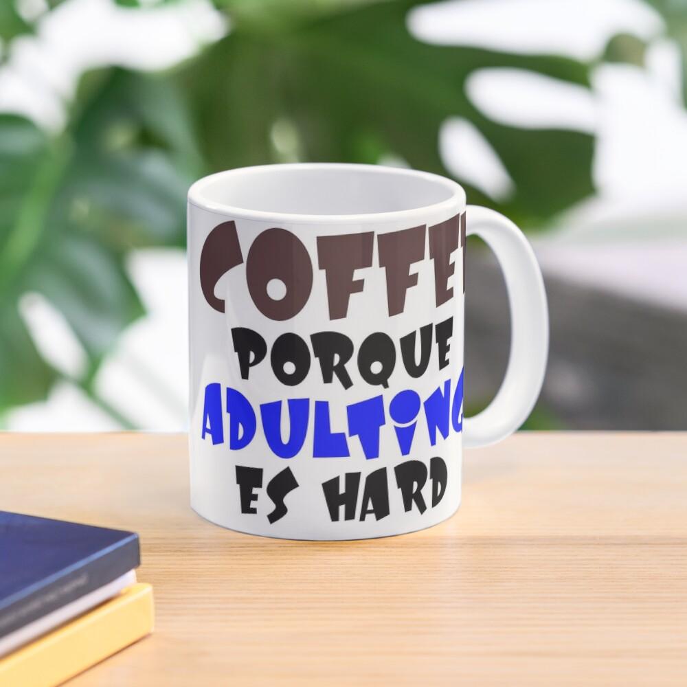 Coffee Porque Adulting Es Hard blue Mug