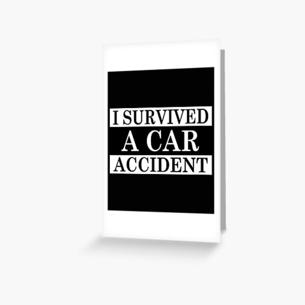 I Survived A Car Accident Essential Classic Sticker And Shirt Design Greeting Card