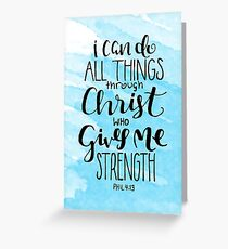 I Can Do All Things Through Christ Who Gives Me Strength Greeting Card