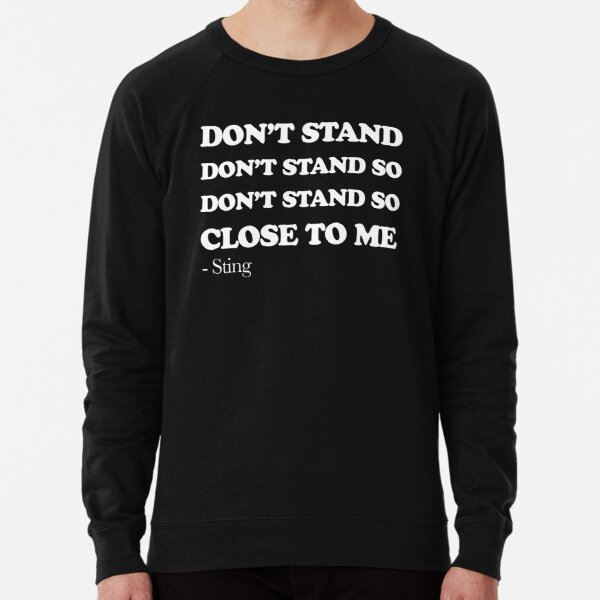 Don't Stand So Close To Me (white) Lightweight Sweatshirt
