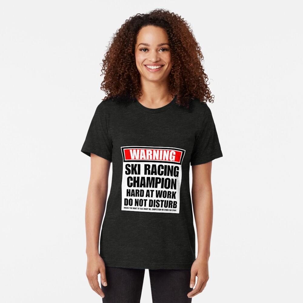 Warning Ski Racing Champion Hard At Work Do Not Disturb Tri-blend T-Shirt