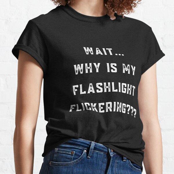 Warten Sie, warum meine Taschenlampe flackert Classic T-Shirt