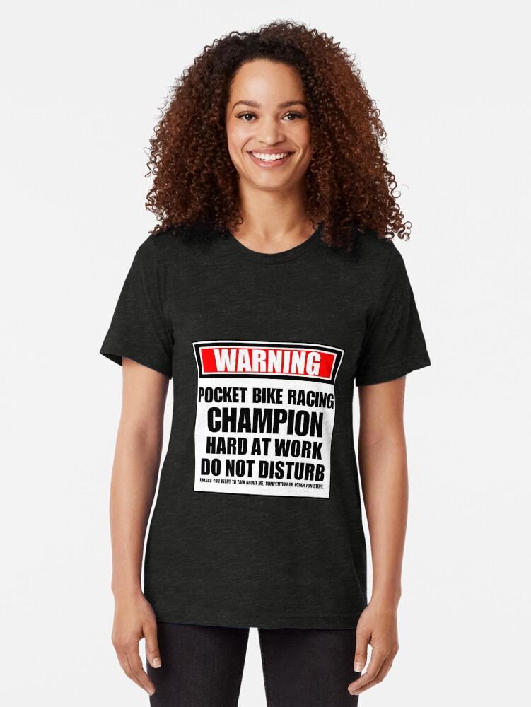 Alternate view of Warning Pocket Bike Racing Champion Hard At Work Do Not Disturb Tri-blend T-Shirt