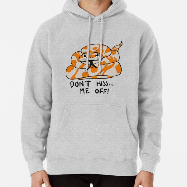 Don't hiss me off! Pullover Hoodie
