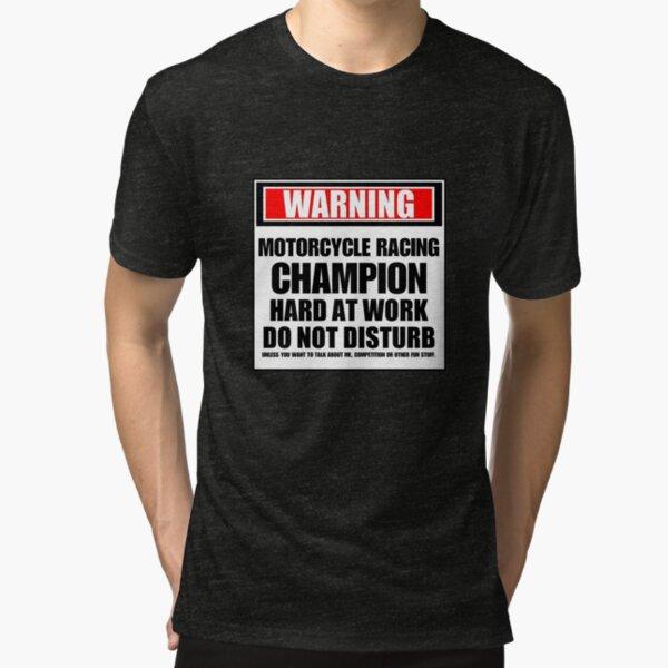 Warning Motorcycle Racing Champion Hard At Work Do Not Disturb Tri-blend T-Shirt