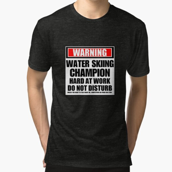 Warning Water Skiing Champion Hard At Work Do Not Disturb Tri-blend T-Shirt