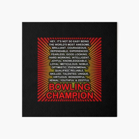 Hey, It's Not So Easy Being ... Bowling Champion Art Board Print
