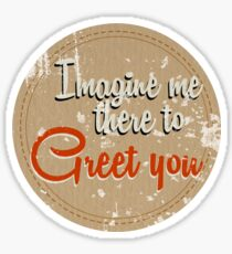 Imagine me there to Greet you - worn variant Sticker