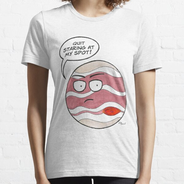 Jupiter: Quit Staring at My Spot Essential T-Shirt