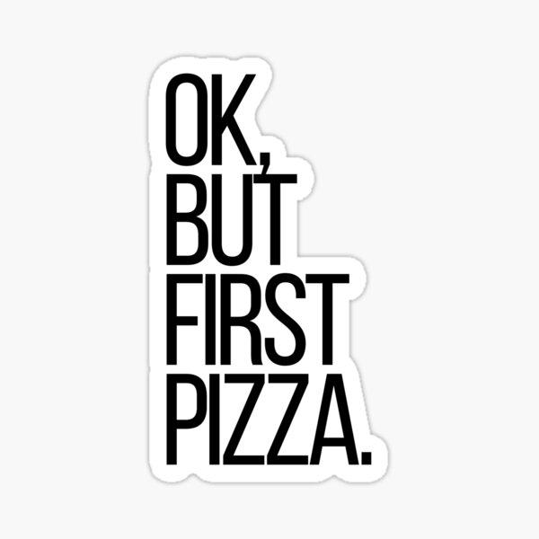 Ok, but first Pizza Sticker