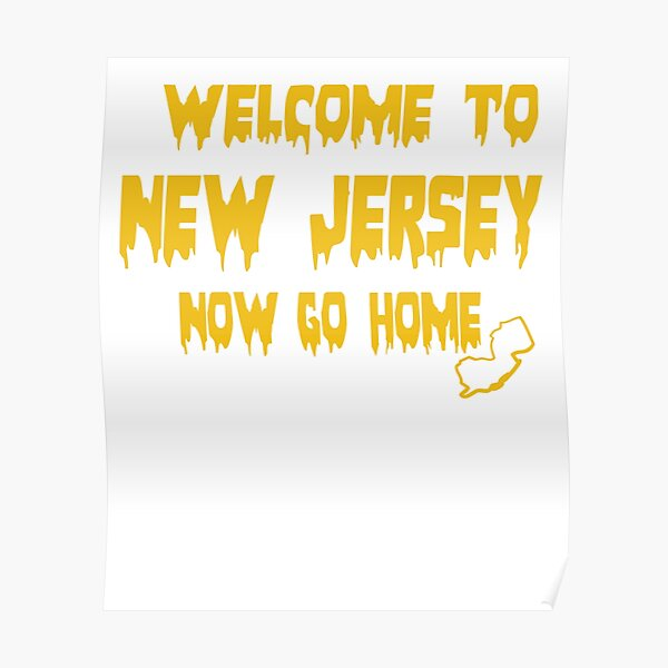 Welcome to New Jersey now go home Poster