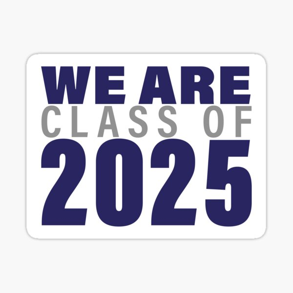 We are Class of 2025! Sticker