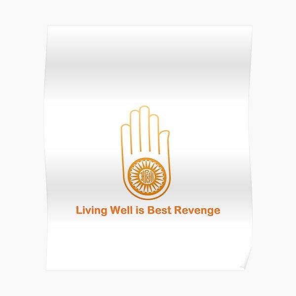 Ahimsa Jainism Wisdom Quote Living Well is best Revenge Poster
