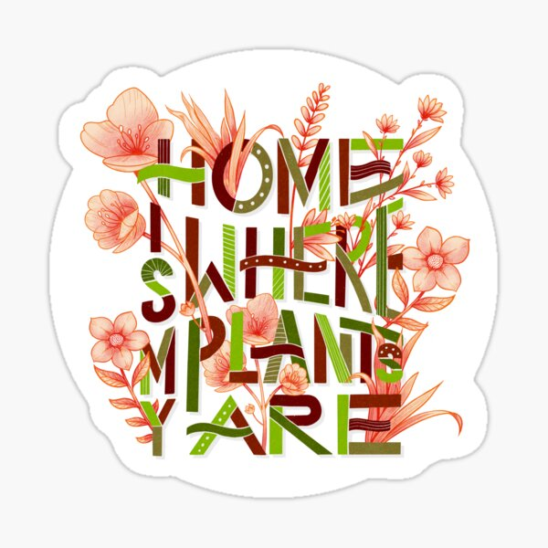 Home is where my plants are! - Plant version Sticker
