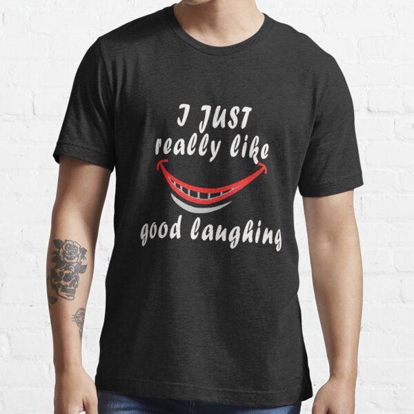 I Just Really Like Good Laughing Essential T-Shirt