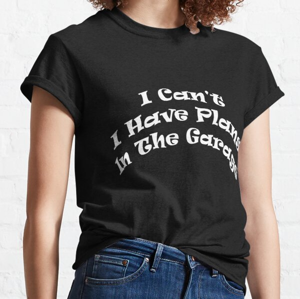 I CAN'T I Have Plans In The Garage Classic T-Shirt