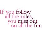 If you follow all the rules, you miss out on all the fun! by IamJane--