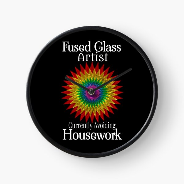 Fused Glass Artist Avoiding Housework Clock