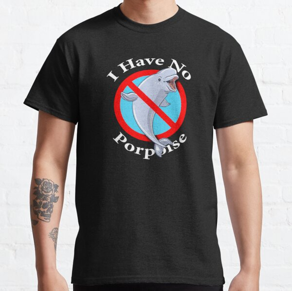 I have no Porpoise - Cute Sea Animal Classic T-Shirt