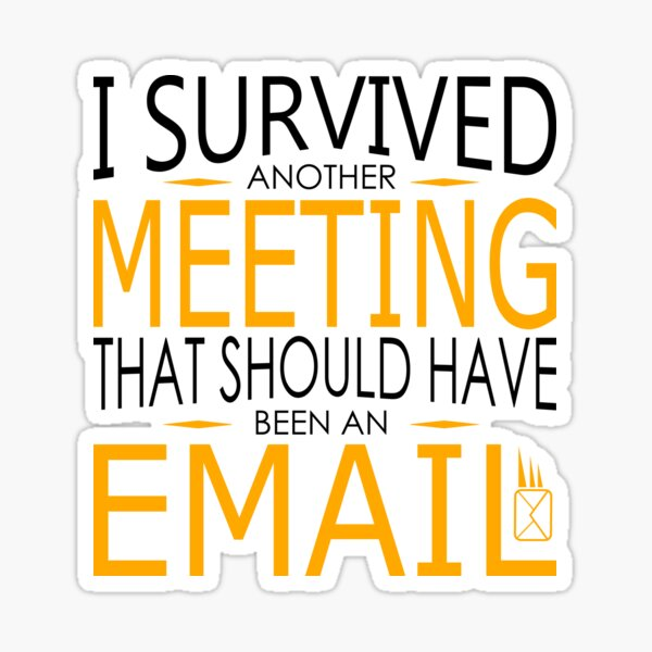 I SURVIVED ANOTHER MEETING THAT SHOULD HAVE BEEN AN EMAIL Sticker