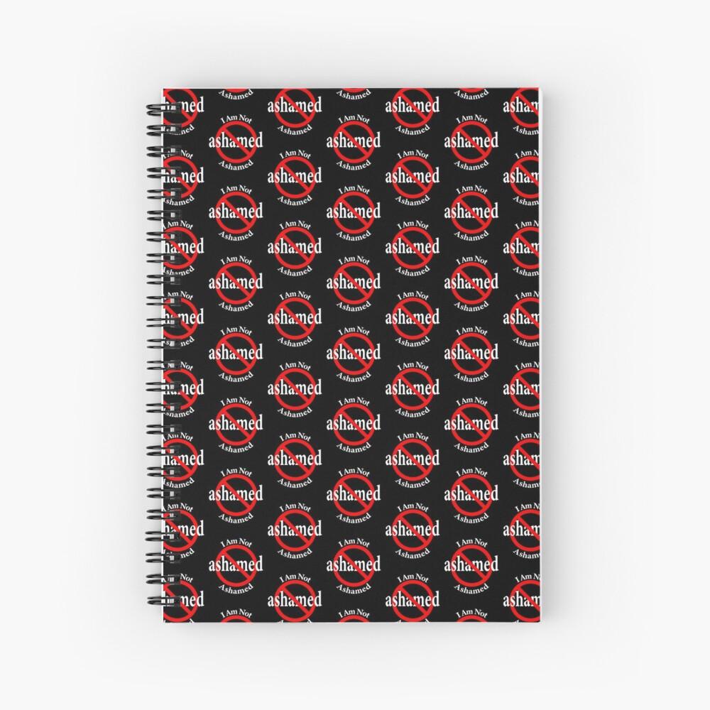 Not Ashamed - I am proud Spiral Notebook