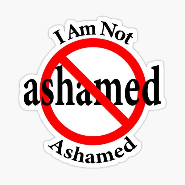 Not Ashamed - I am proud Sticker