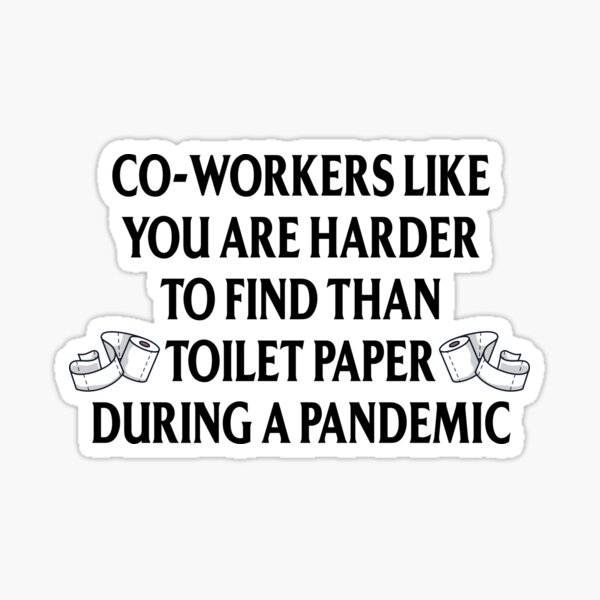 co workers like you are harder to find than toilet paper during a pandemic Sticker