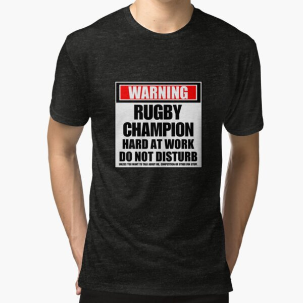 Warning Rugby Champion Hard At Work Do Not Disturb Tri-blend T-Shirt