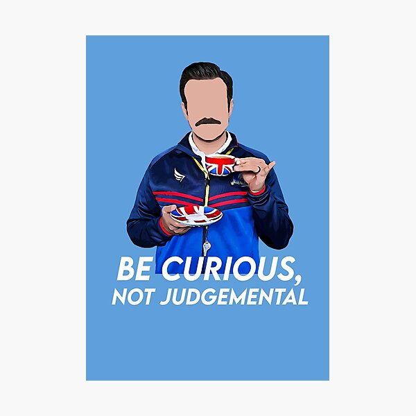 Be curious, not judgemental Photographic Print