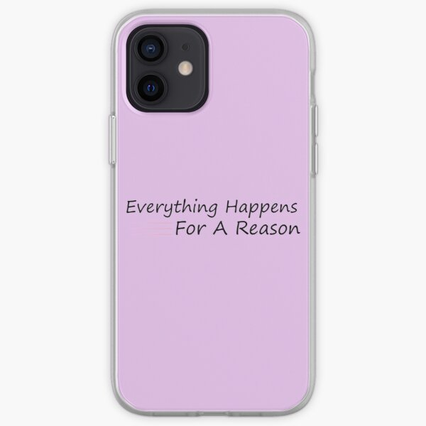 Everything Happens For A Reason Quotes  iPhone Soft Case