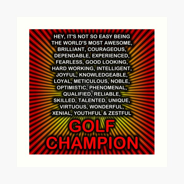 Hey, It's Not So Easy Being ... Golf Champion Art Print