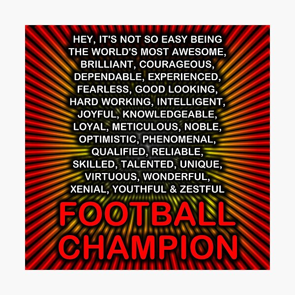 Hey, It's Not So Easy Being ... Football Champion Photographic Print