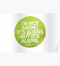 I'm Not Saying It's Aliens Poster
