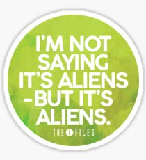 I'm Not Saying It's Aliens Sticker