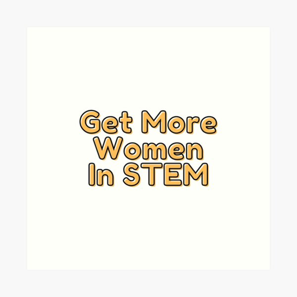 More Women in STEM Art Print
