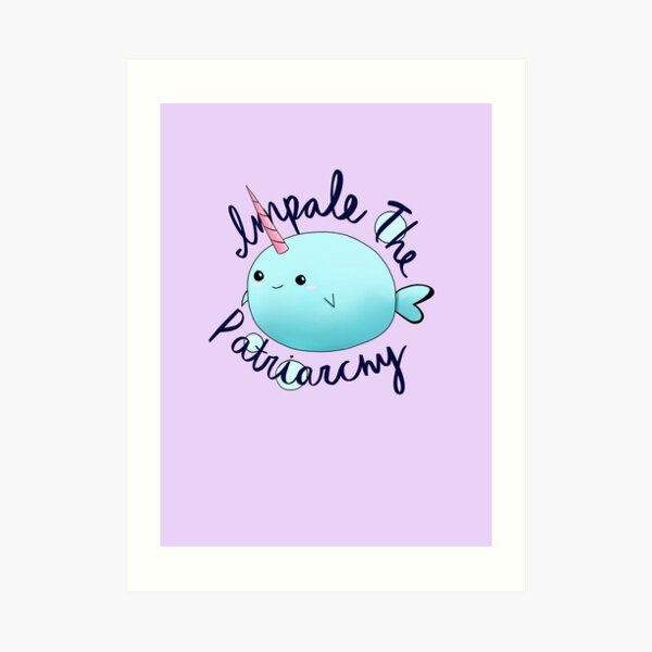 Impale the Patriarchy Narwhal Art Print