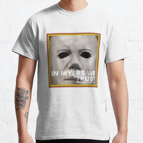 In Myers We Trust Classic T-Shirt