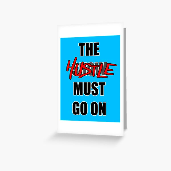 The Hustle Must Go On Greeting Card