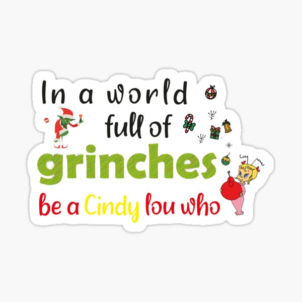 in A World Full Of Grinches Be A Cindy Lou Who, christmas funny Sticker