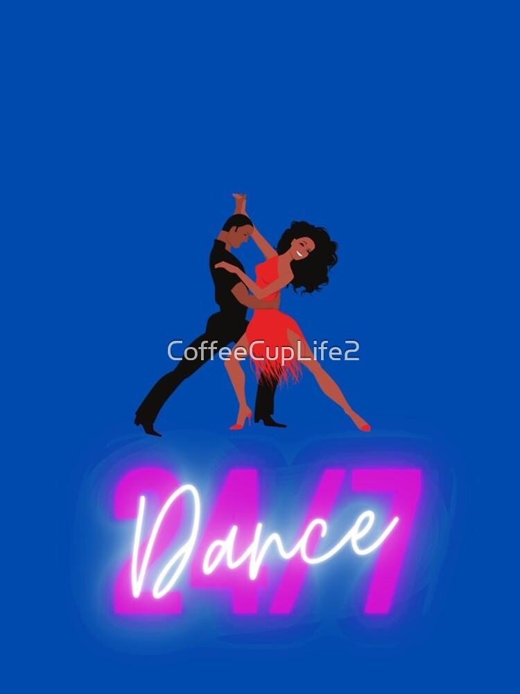 Dance 24/7 by CoffeeCupLife2