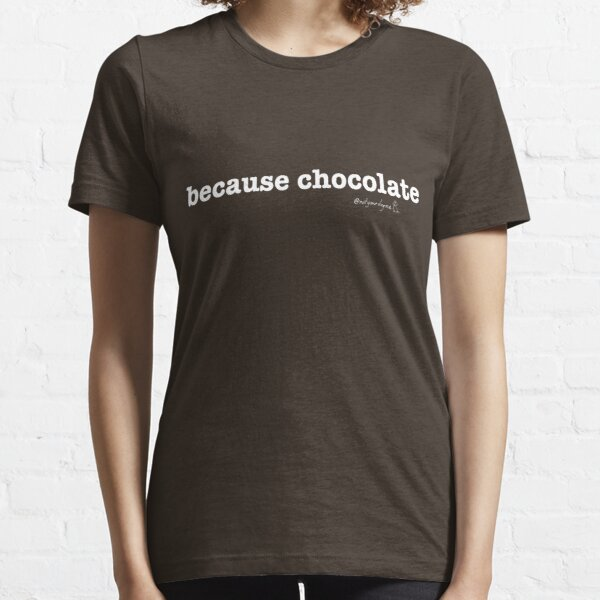 Not Your Dog Ma Tee - because chocolate Essential T-Shirt