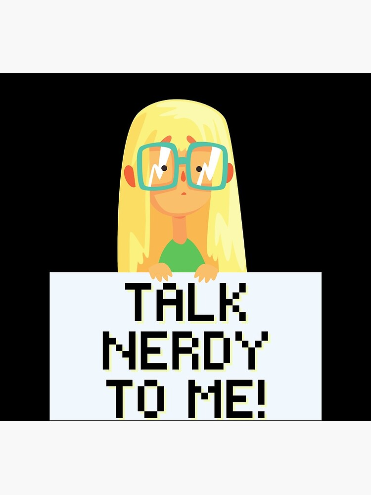 Talk Nerdy to Me! Science Technology Engineer Math Nerd Girl by kgerstorff