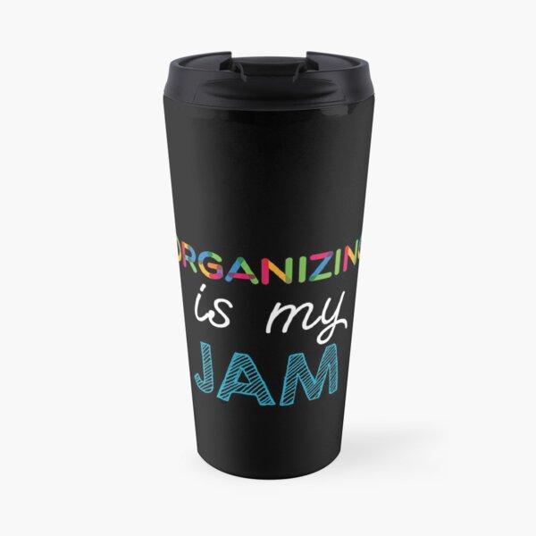 Organizing is my Jam. Funny Organizing Design Travel Mug