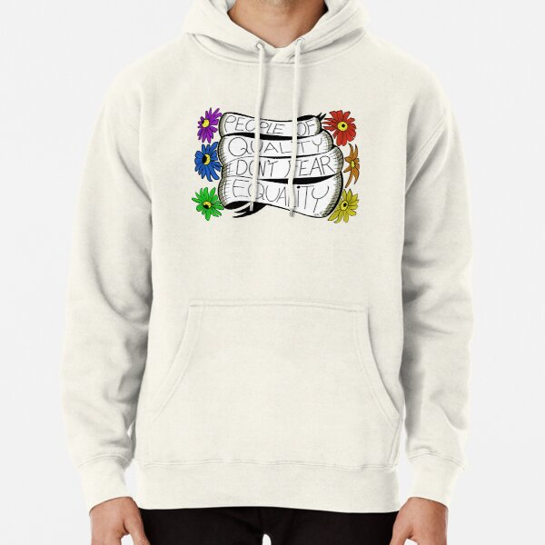 People of Quality Don't Fear Equality Pullover Hoodie