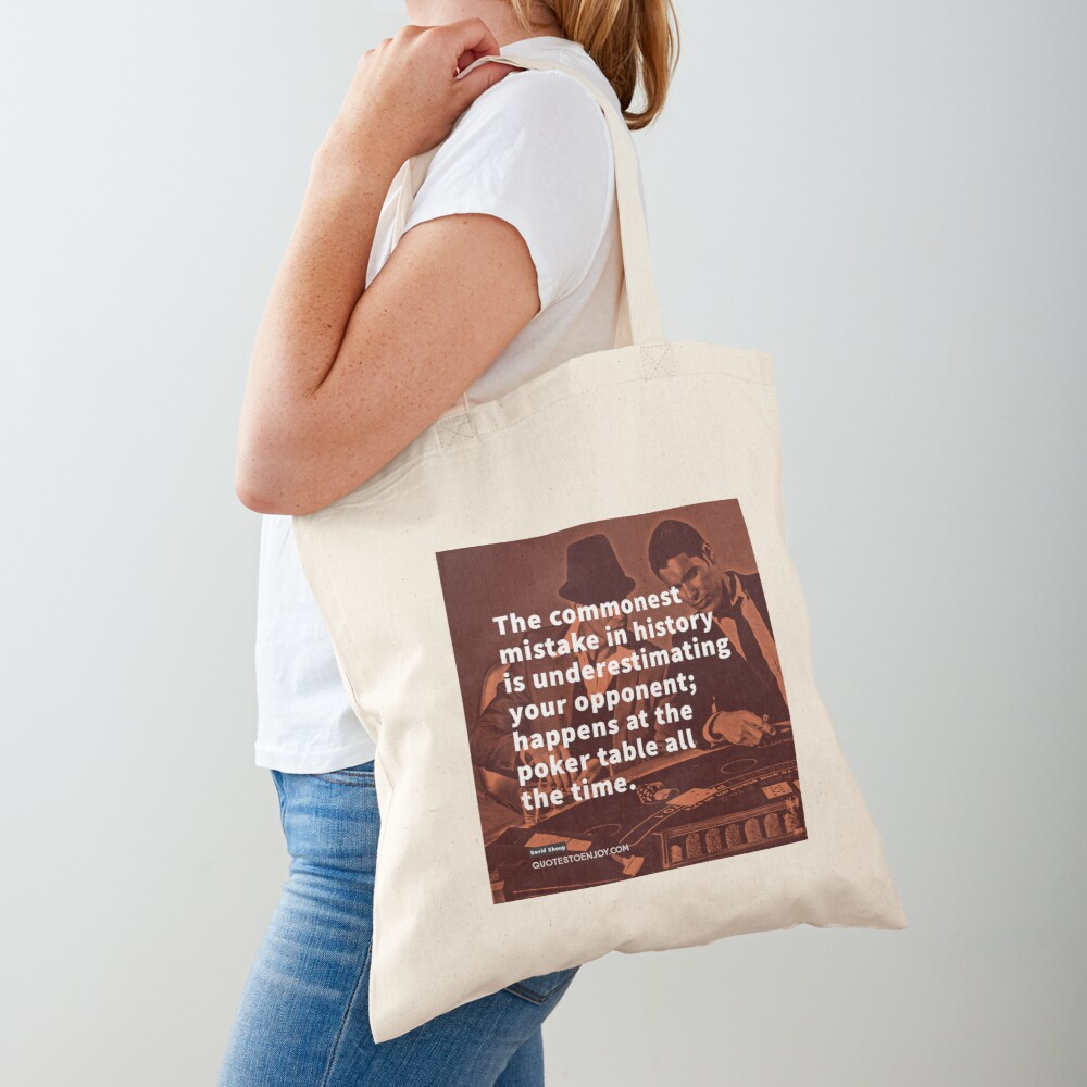 The commonest mistake in history is underestimating your opponent; happens at the poker table all the time. - David Shoup Tote Bag