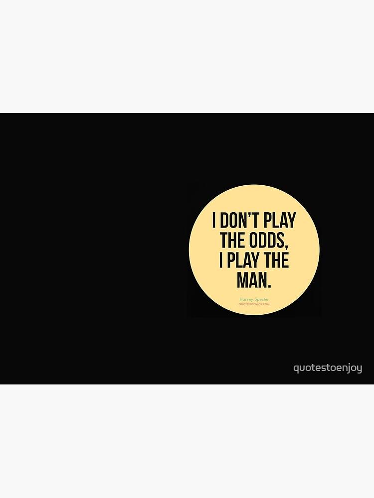 I don't play the odds, I play the man. - Harvey Specter by quotestoenjoy