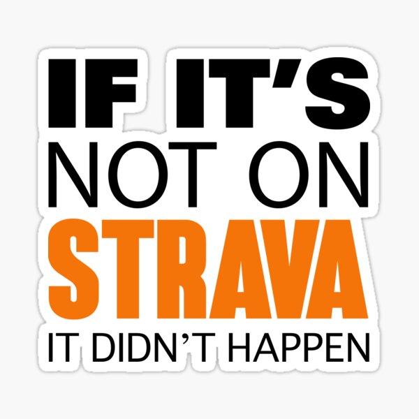 If it's not on Strava It Didn't Happen (Original Design) Sticker